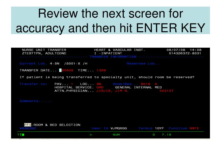Review the next screen for accuracy and then hit ENTER KEY