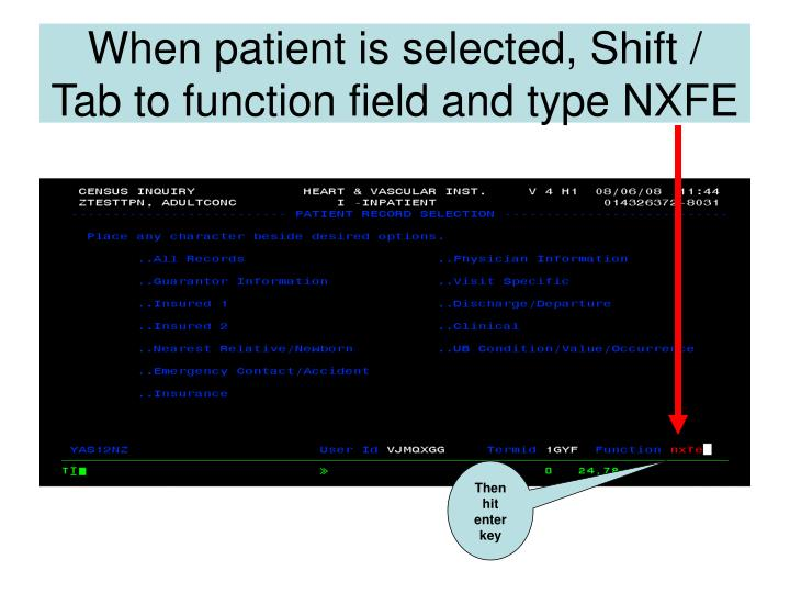 When patient is selected, Shift / Tab to function field and type NXFE