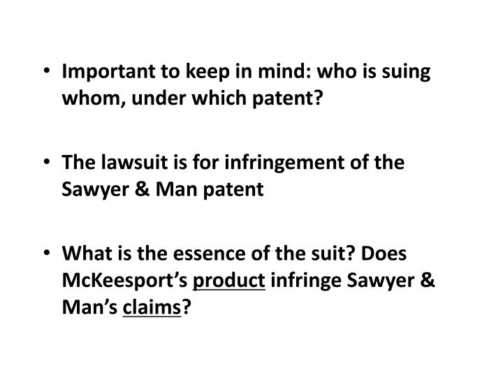 Important to keep in mind: who is suing whom, under which patent?