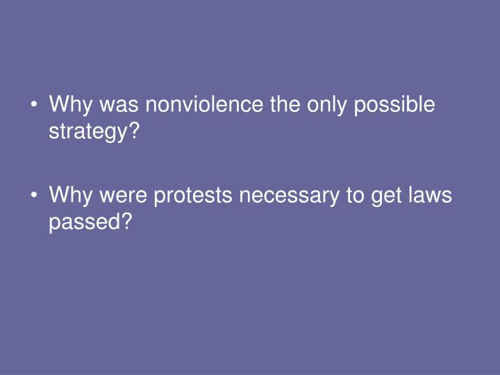 Why was nonviolence the only possible strategy?