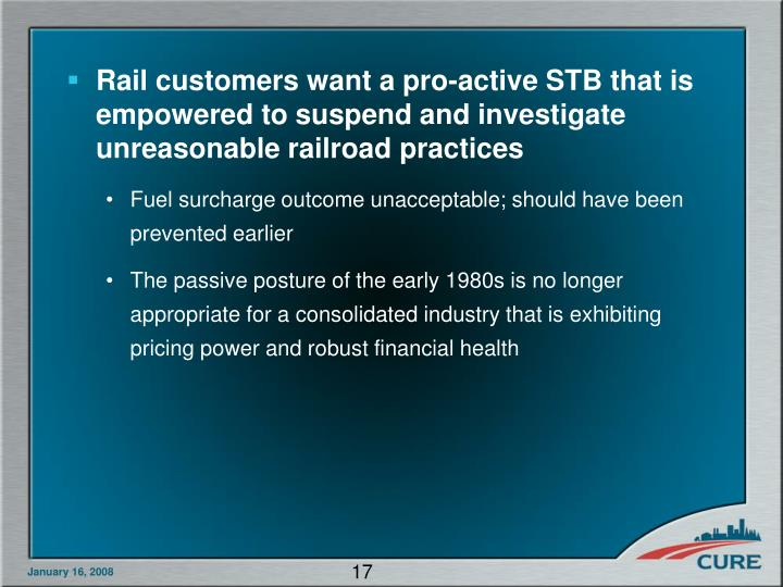Rail customers want a pro-active STB that is empowered to suspend and investigate unreasonable railroad practices