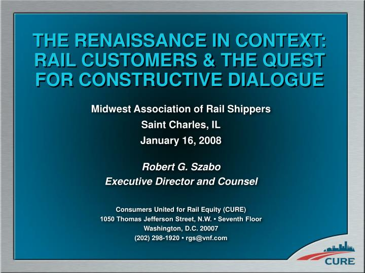 THE RENAISSANCE IN CONTEXT:  RAIL CUSTOMERS & THE QUEST FOR CONSTRUCTIVE DIALOGUE