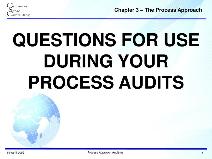QUESTIONS FOR USE DURING YOUR PROCESS AUDITS