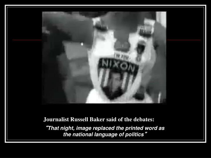 Journalist Russell Baker said of the debates: