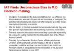 iat finds unconscious bias in m d decision making