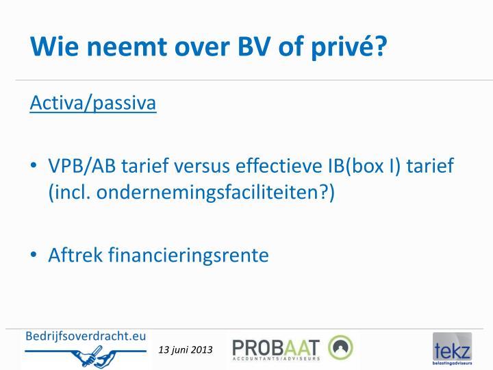 Wie neemt over BV of privé?