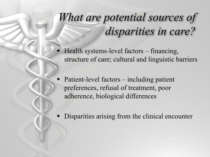 What are potential sources of disparities in care?