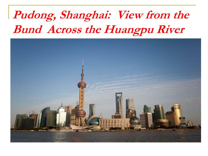 Pudong, Shanghai:  View from the  Bund  Across the Huangpu River