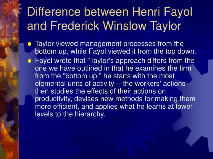 Difference between Henri Fayol and Frederick Winslow Taylor