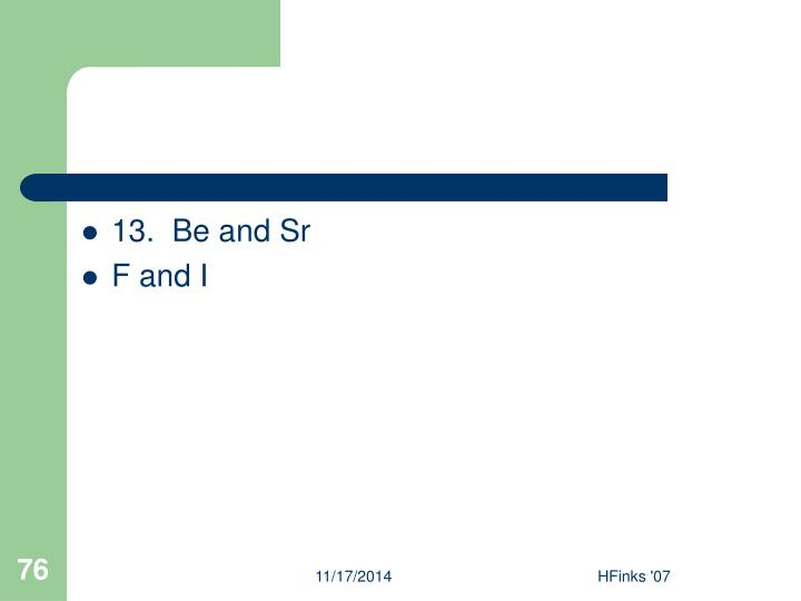 13.  Be and Sr