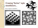 creating escher style tessellations