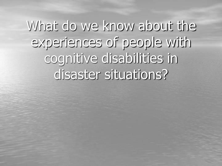What do we know about the experiences of people with cognitive disabilities in disaster situations?
