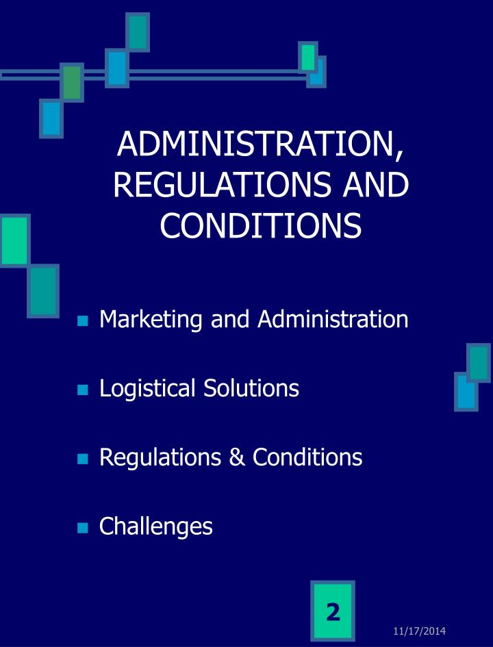 ADMINISTRATION, REGULATIONS AND CONDITIONS