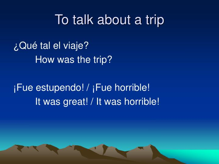 To talk about a trip