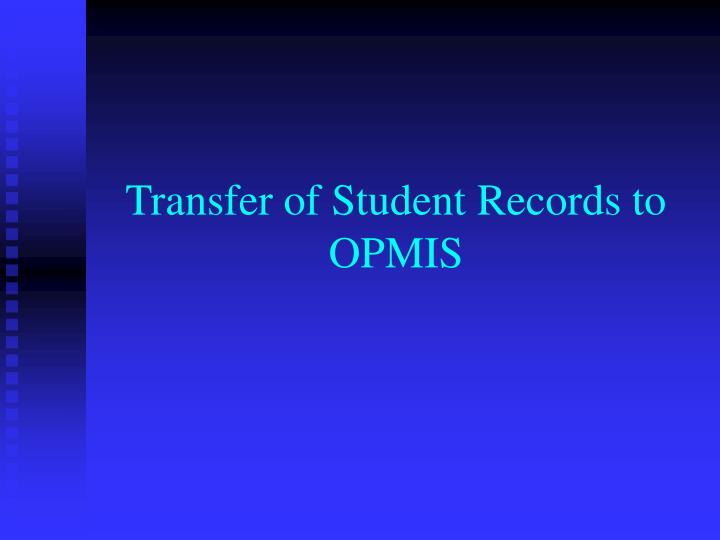 Transfer of student records to opmis