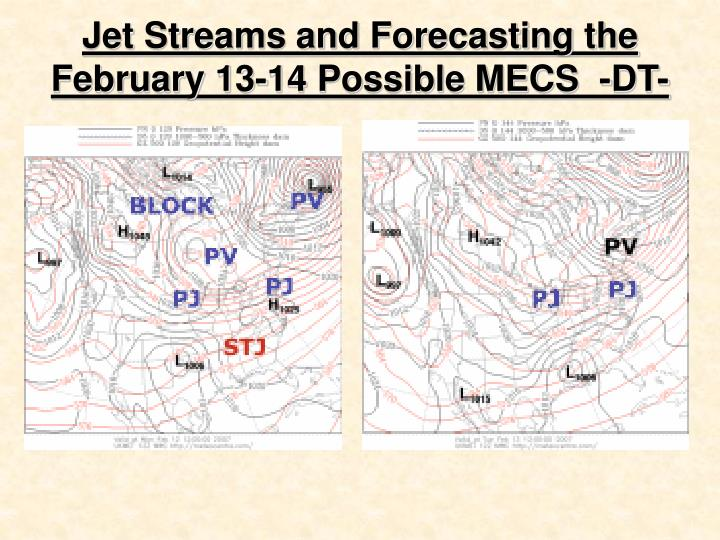 Jet Streams and Forecasting the February 13-14 Possible MECS  -DT-