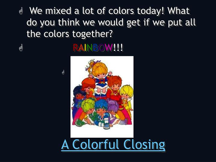 A Colorful Closing