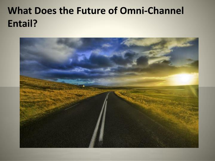 What Does the Future of Omni-Channel Entail?