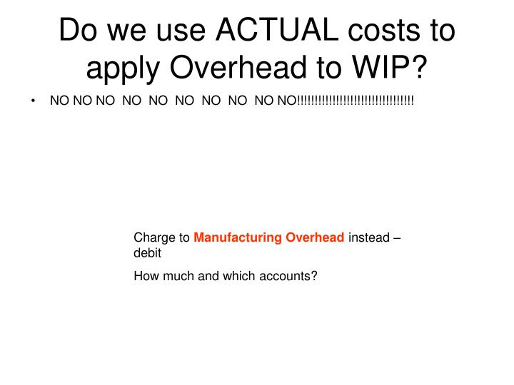 Do we use ACTUAL costs to apply Overhead to WIP?