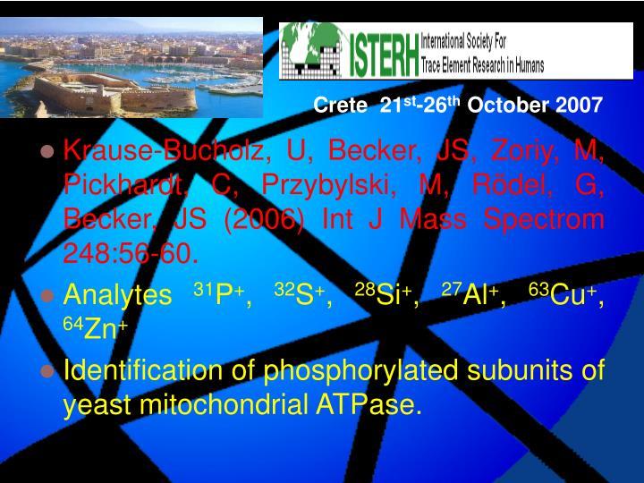 Krause-Bucholz, U, Becker, JS, Zoriy, M, Pickhardt, C, Przybylski, M, Rödel, G, Becker, JS (2006) Int J Mass Spectrom 248:56-60.