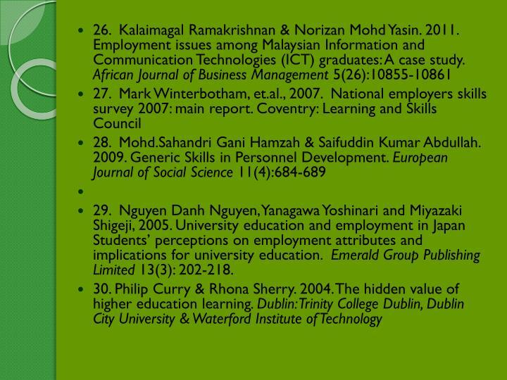26.  Kalaimagal Ramakrishnan & Norizan Mohd Yasin. 2011. Employment issues among Malaysian Information and Communication Technologies (ICT) graduates: A case study.
