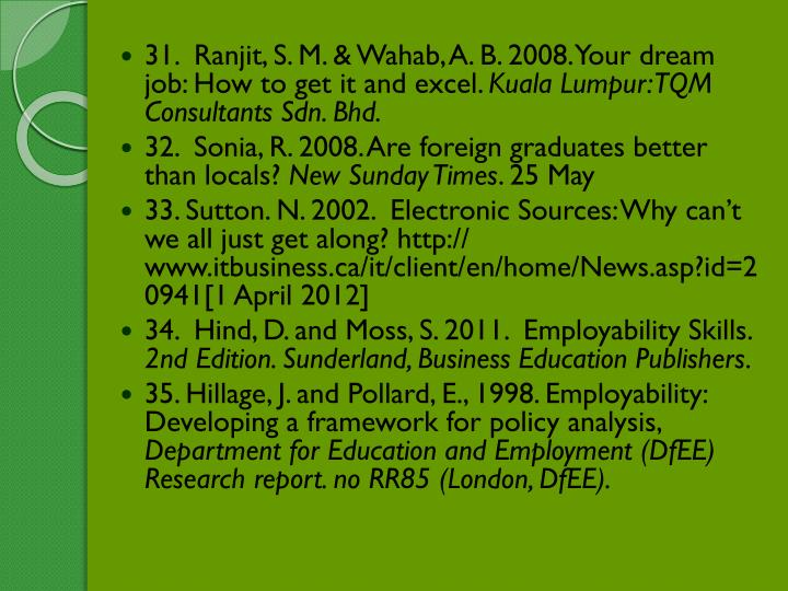 31.  Ranjit, S. M. & Wahab, A. B. 2008. Your dream job: How to get it and excel.