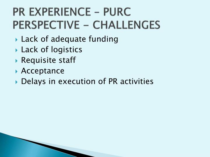 PR EXPERIENCE – PURC PERSPECTIVE - CHALLENGES
