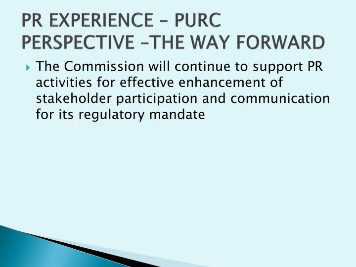 PR EXPERIENCE – PURC PERSPECTIVE –THE WAY FORWARD