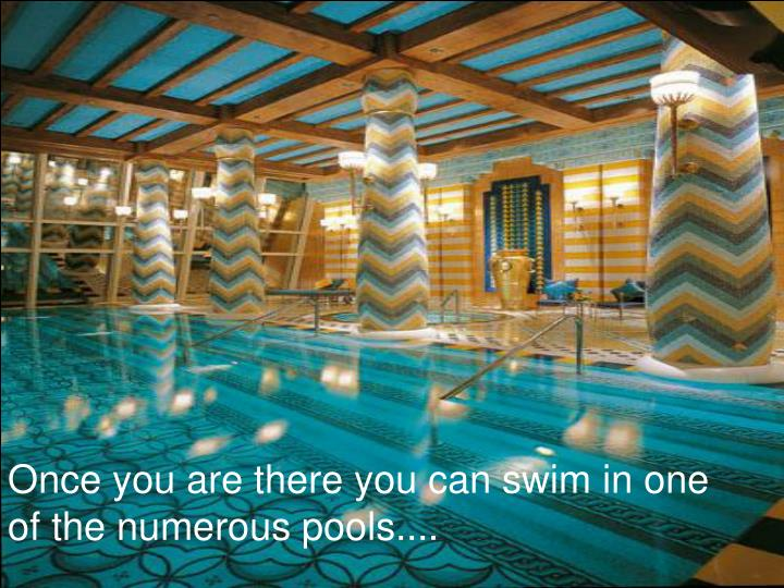 Once you are there you can swim in one