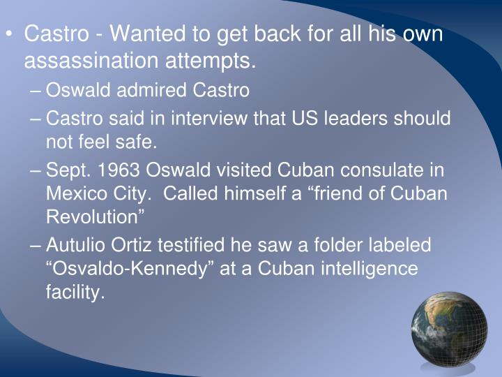 Castro - Wanted to get back for all his own assassination attempts.