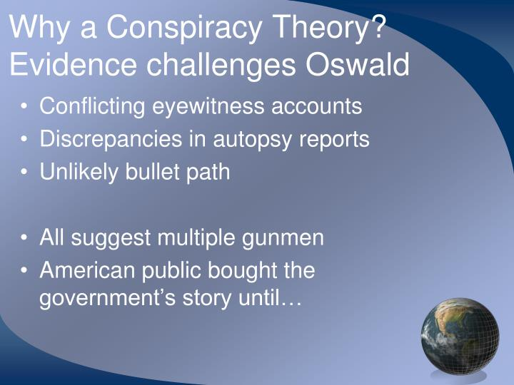 Why a Conspiracy Theory?  Evidence challenges Oswald