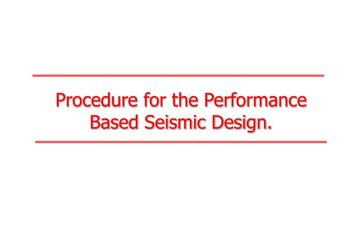 Procedure for the Performance Based Seismic Design.