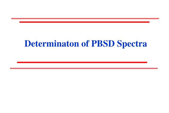 Determinaton of PBSD Spectra