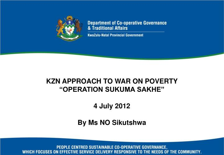 "KZN APPROACH TO WAR ON POVERTY ""OPERATION SUKUMA SAKHE"""