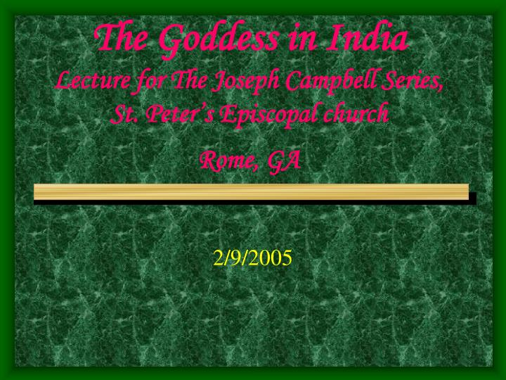 the goddess in india lecture for the joseph campbell series st peter s episcopal church rome ga