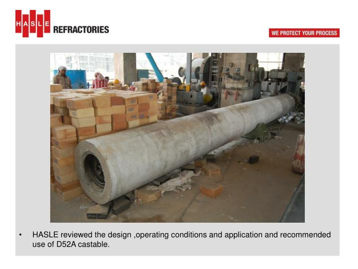 HASLE reviewed the design ,operating conditions and application and recommended use of D52A