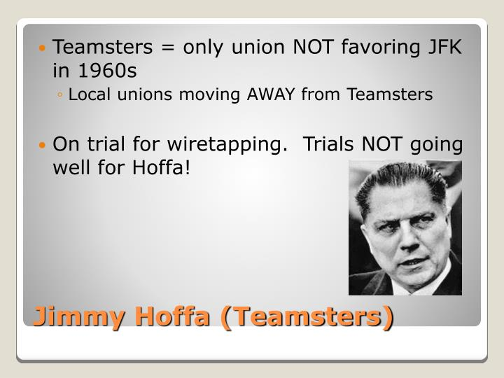 Teamsters = only union NOT favoring JFK in 1960s