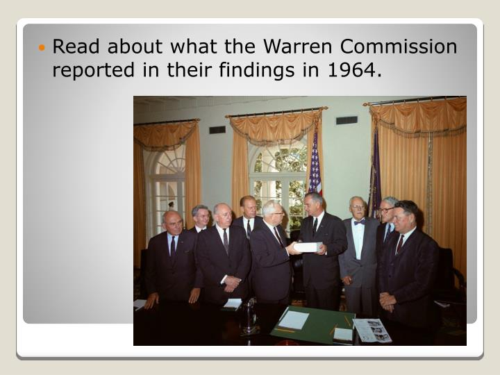 Read about what the Warren Commission reported in their findings in 1964.