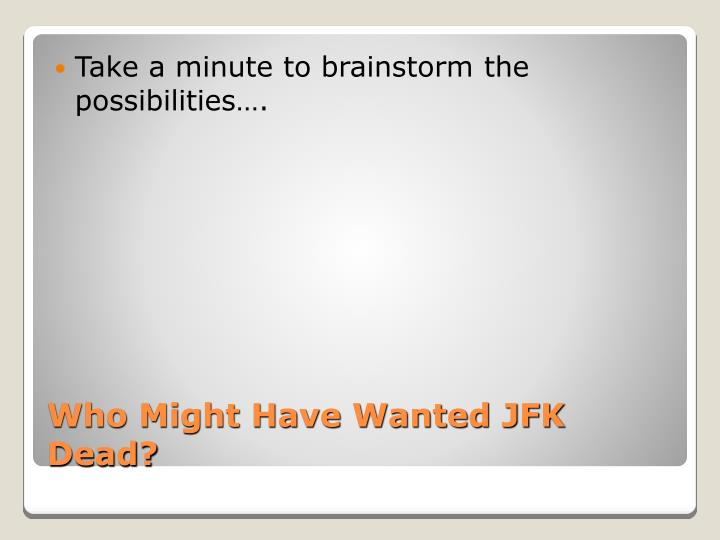 Take a minute to brainstorm the possibilities….