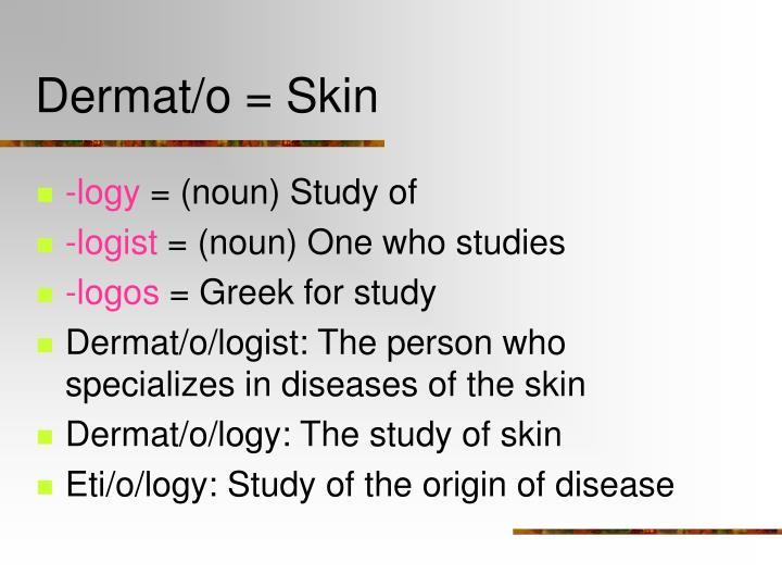 Dermat/o = Skin