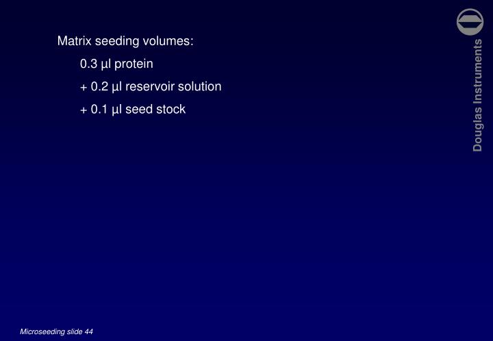 Matrix seeding volumes