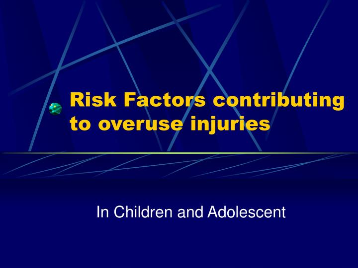 Risk Factors contributing to overuse injuries