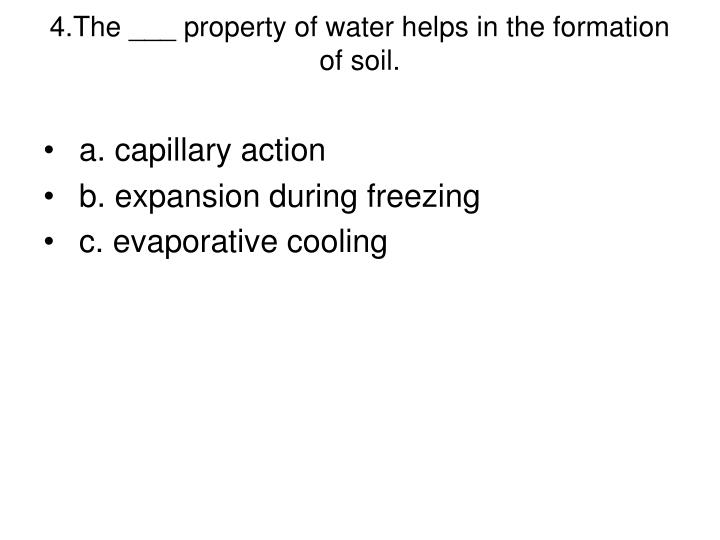 4.The ___ property of water helps in the formation of soil.