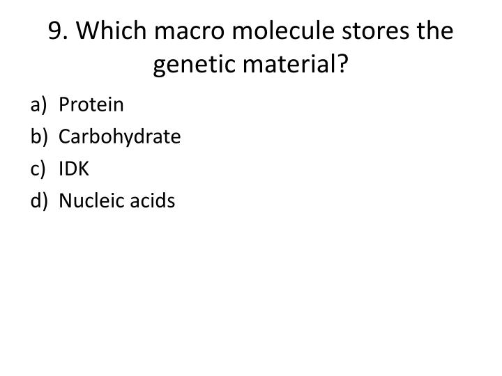 9. Which macro molecule stores the genetic material?