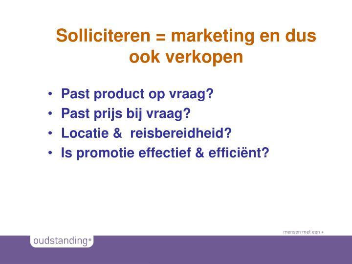 Solliciteren = marketing en dus ook verkopen