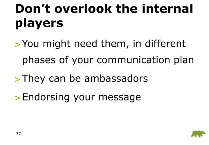 Don't overlook the internal players
