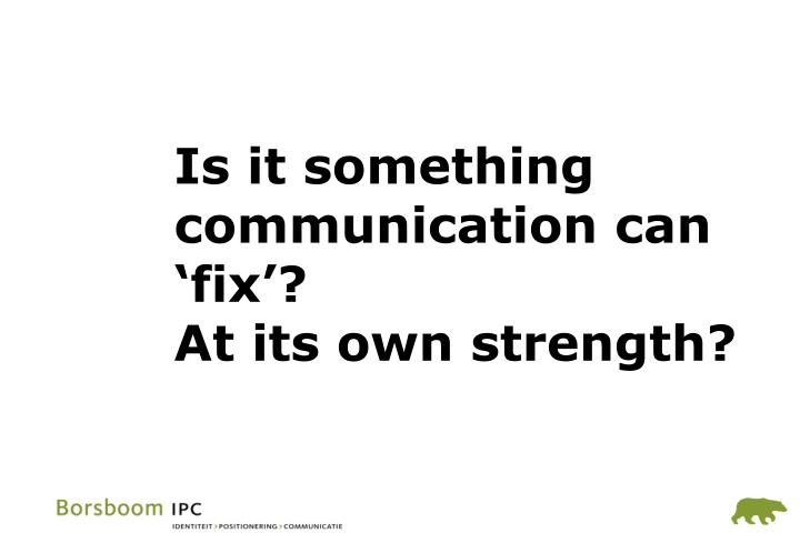 Is it something communication can 'fix'?