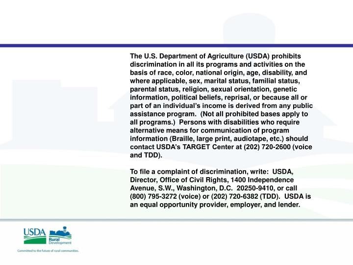 The U.S. Department of Agriculture (USDA) prohibits discrimination in all its programs and activities on the basis of race, color, national origin, age, disability, and where applicable, sex, marital status, familial status, parental status, religion, sexual orientation, genetic information, political beliefs, reprisal, or because all or part of an individual's income is derived from any public assistance program.  (Not all prohibited bases apply to all programs.)  Persons with disabilities who require alternative means for communication of program information (Braille, large print, audiotape, etc.) should contact USDA's TARGET Center at (202) 720-2600 (voice and TDD).