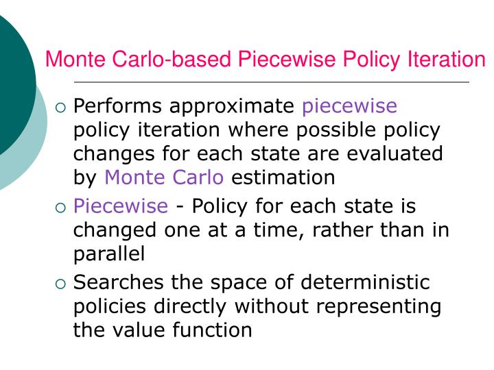 Monte Carlo-based Piecewise Policy Iteration