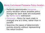 monte carlo based piecewise policy iteration